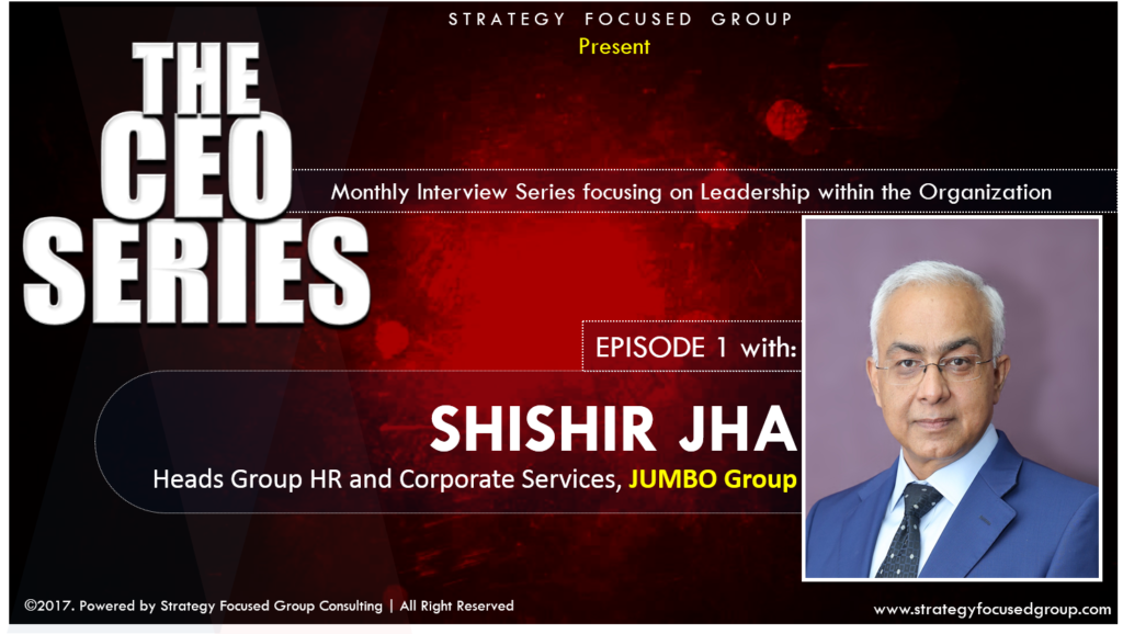 Leadership, :eading others, The CEO Series, Strategy Focused group, Shishir Jha, HR Conversation
